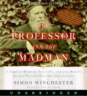 Reader: Simon Winchester Short Review: A fascinating story about two of the men who dedicated their lives to the creation of the Oxford English Dictionary: one a Scottish Philologist, and one an institutionalized American doctor.